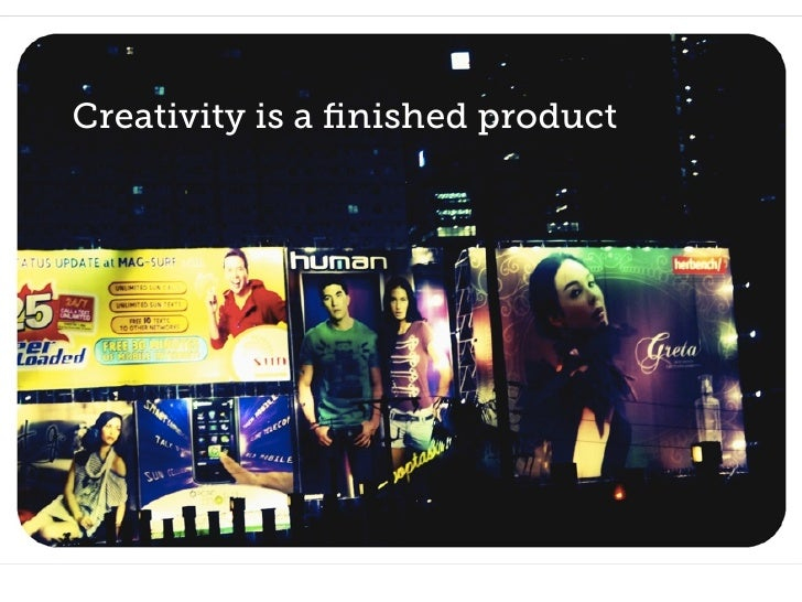 Creativity is a finished product