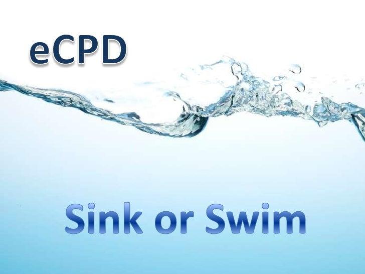 eCPD<br />Sink or Swim<br />