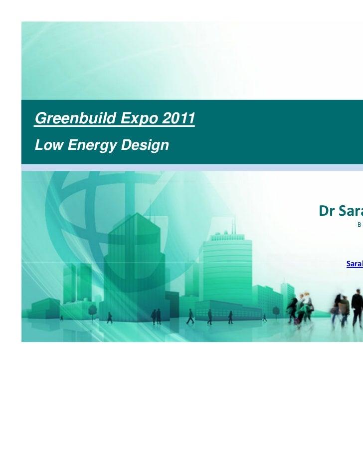 Greenbuild Expo 2011Low Energy Design                                       30th June 2011                       Dr Sarah ...