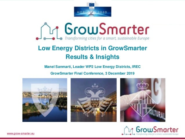 www.grow-smarter.eu Low Energy Districts in GrowSmarter Results & Insights Manel Sanmartí, Leader WP2 Low Energy Districts...
