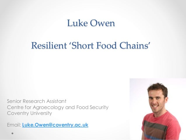 Luke Owen Resilient 'Short Food Chains' Senior Research Assistant Centre for Agroecology and Food Security Coventry Univer...