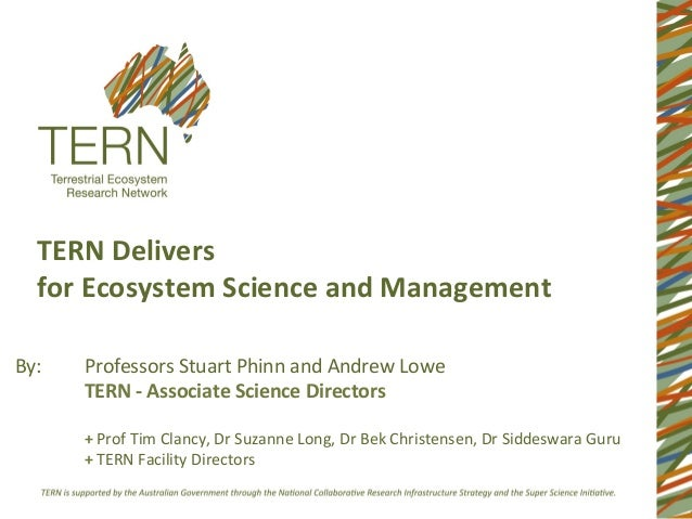TERN	  Delivers	  	      for	  Ecosystem	  Science	  and	  Management	  	      	  By:	      	  Professors	  Stuart	  Phinn...