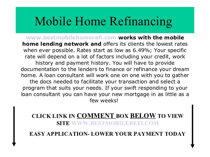 Mobile Home Refinancing  www.bestmobilehomerefi.com  works with the mobile home lending network and  offers its clients th...