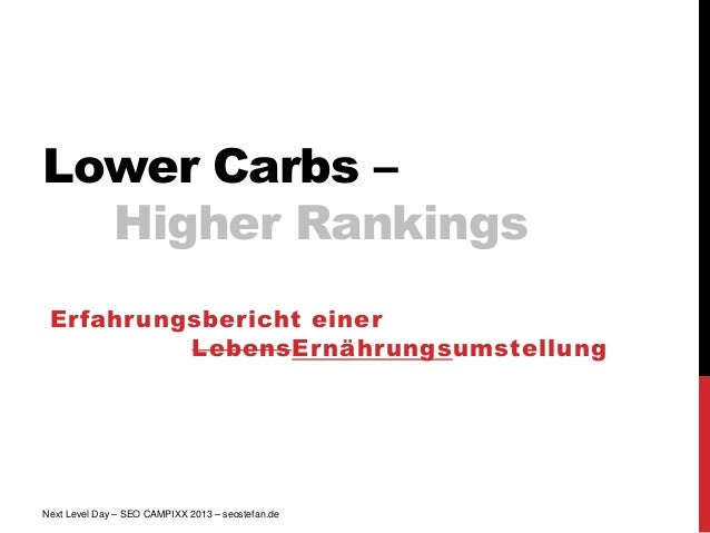 Lower Carbs –  Higher Rankings Erfahrungsbericht einer          LebensErnährungsumstellungNext Level Day – SEO CAMPIXX 201...