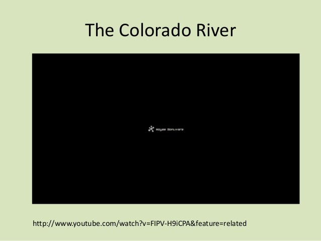 The Colorado River  http://www.youtube.com/watch?v=FIPV-H9iCPA&feature=related
