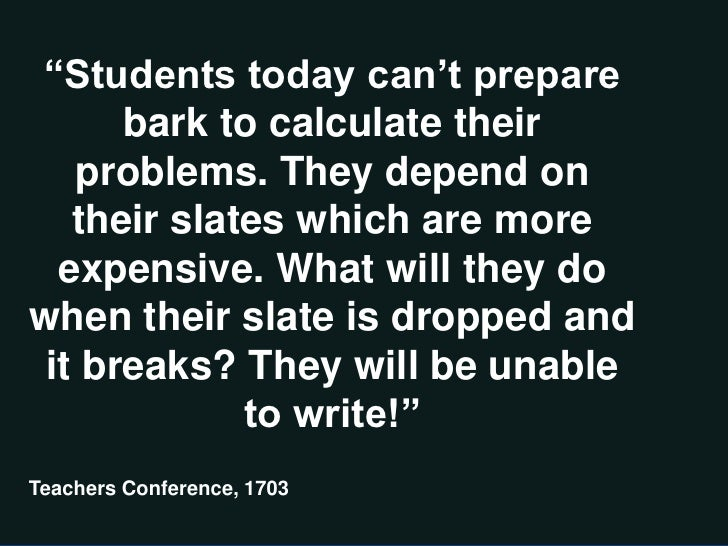 """Students today can't prepare      bark to calculate their   problems. They depend on   their slates which are more  expen..."