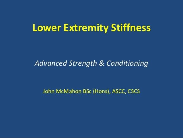 Lower Extremity StiffnessAdvanced Strength & Conditioning  John McMahon BSc (Hons), ASCC, CSCS