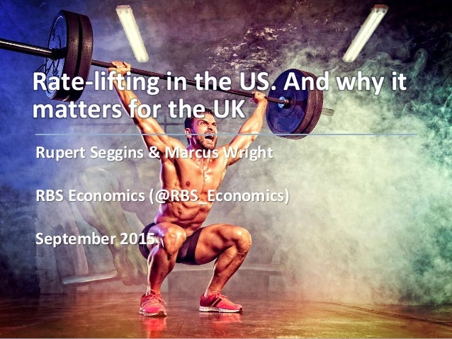 Rate-lifting in the US. And why it matters for the UK Rupert Seggins & Marcus Wright RBS Economics (@RBS_Economics) Septem...