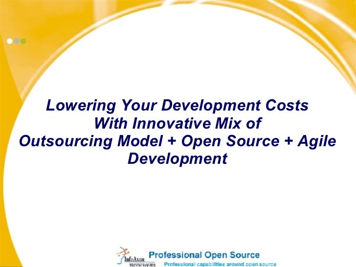 Lowering Your Development Costs With Innovative Mix of Outsourcing Model + Open Source + Agile Development