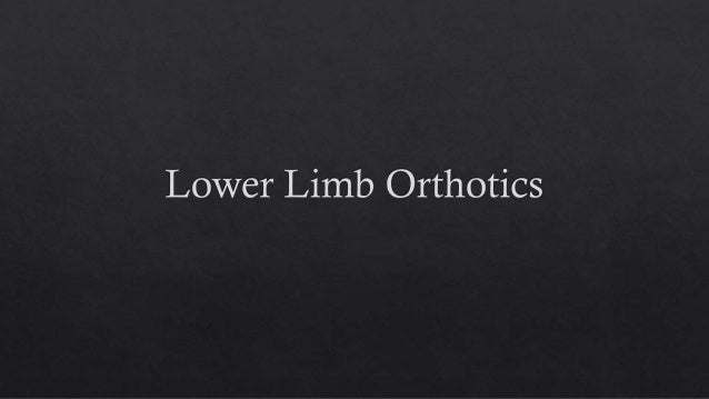 Lower limb  orthotics