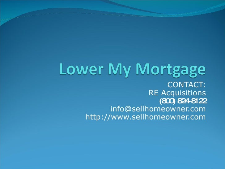 CONTACT: RE Acquisitions (800) 824-8122 [email_address] http://www.sellhomeowner.com