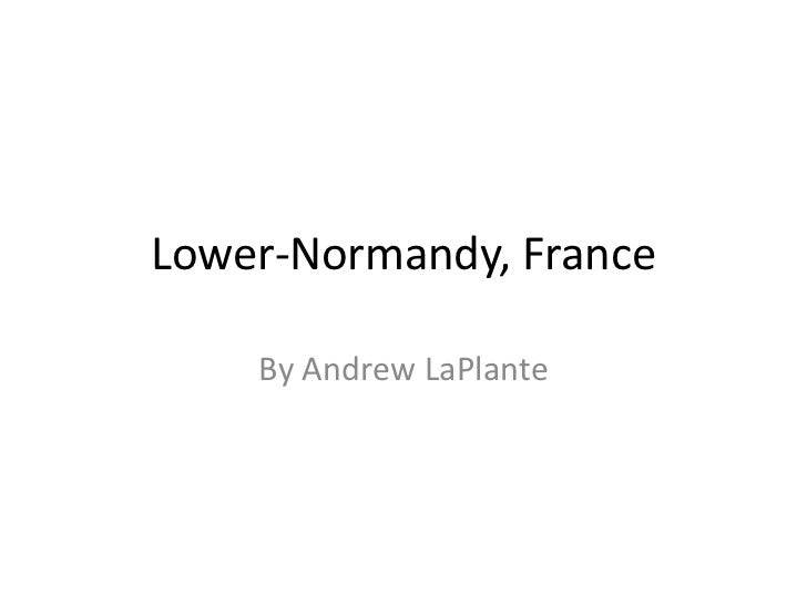 Lower-Normandy, France<br />By Andrew LaPlante<br />