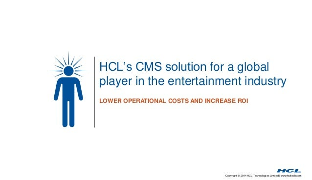 Copyright © 2014 HCL Technologies Limited | www.hcltech.com HCL's CMS solution for a global player in the entertainment in...