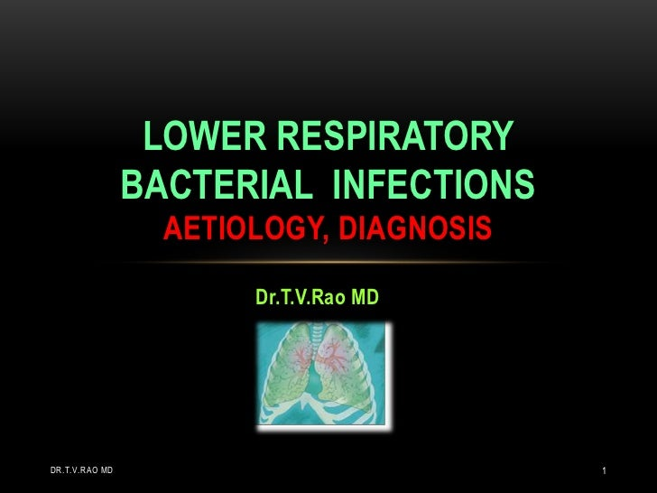 LOWER RESPIRATORY                BACTERIAL INFECTIONS                  AETIOLOGY, DIAGNOSIS                       Dr.T.V.R...