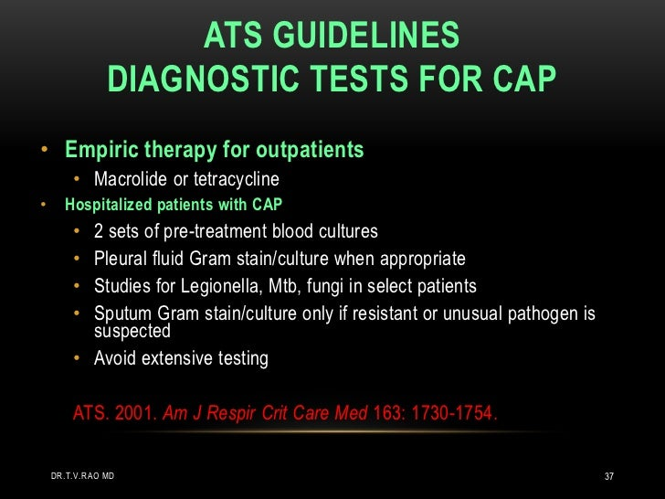 ATS GUIDELINES               DIAGNOSTIC TESTS FOR CAP• Empiric therapy for outpatients        • Macrolide or tetracycline•...