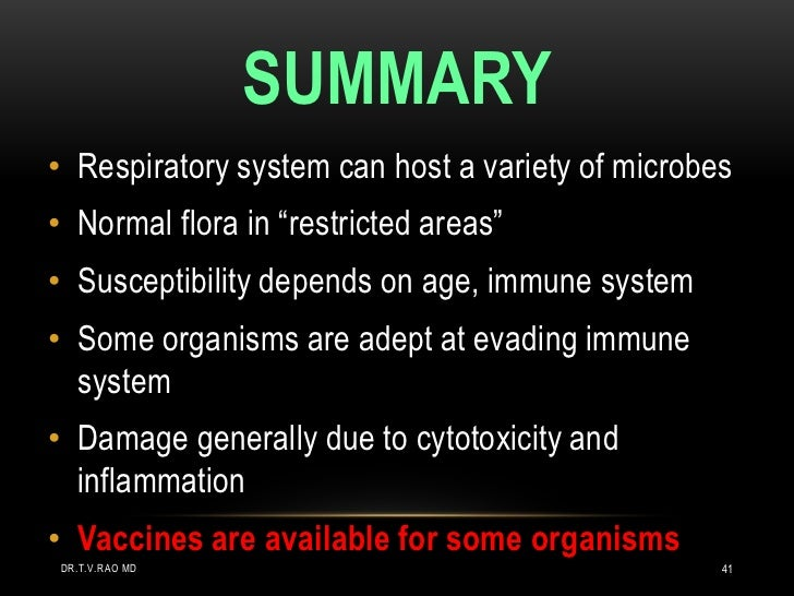 SUMMARY• Respiratory system can host a variety of microbes• Normal flora in ―restricted areas‖• Susceptibility depends on ...