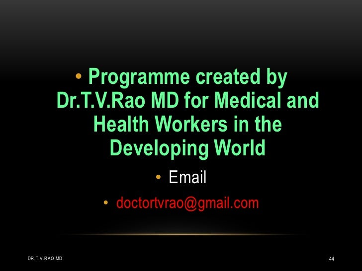 • Programme created by          Dr.T.V.Rao MD for Medical and               Health Workers in the                 Developi...