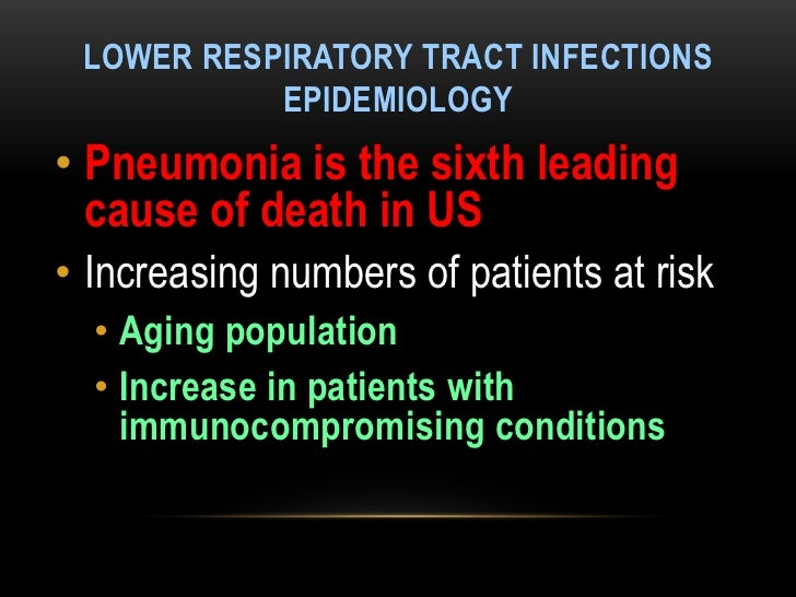 LOWER RESPIRATORY TRACT INFECTIONS           EPIDEMIOLOGY• Pneumonia is the sixth leading  cause of death in US• Increasin...