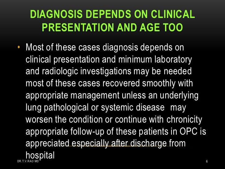DIAGNOSIS DEPENDS ON CLINICAL         PRESENTATION AND AGE TOO• Most of these cases diagnosis depends on  clinical present...