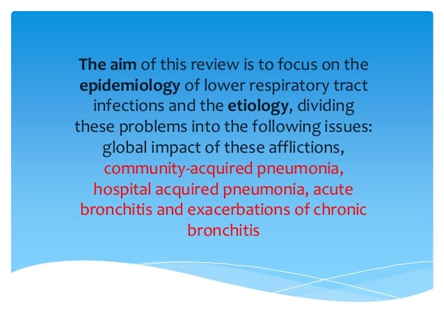 The aim of this review is to focus on the epidemiology of lower respiratory tract infections and the etiology, dividing th...