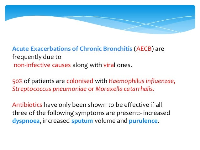 Most commmon cause AECB Respiratory viruses are associated with 30% of cases, atypical bacterial (mostly Chlamydophila pne...