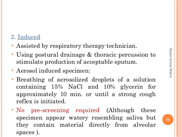 2. Induced  Assisted by respiratory therapy technician.  Using postural drainage & thoracic percussion to stimulate prod...