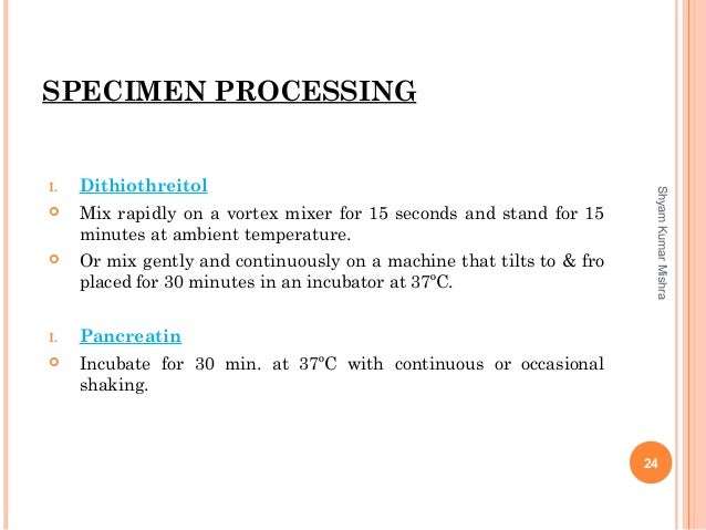 SPECIMEN PROCESSING I. Dithiothreitol  Mix rapidly on a vortex mixer for 15 seconds and stand for 15 minutes at ambient t...
