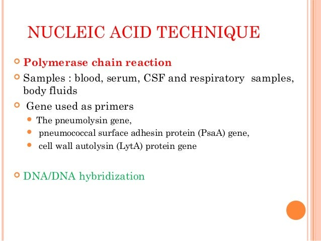 NUCLEIC ACID TECHNIQUE  Polymerase chain reaction  Samples : blood, serum, CSF and respiratory samples, body fluids  Ge...
