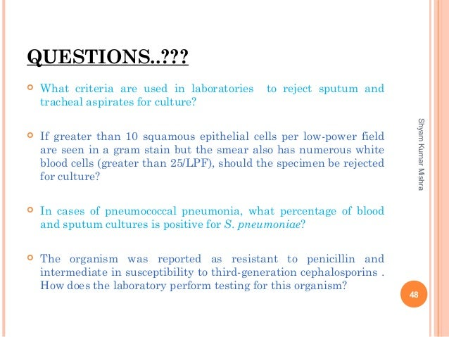 QUESTIONS..???  What criteria are used in laboratories to reject sputum and tracheal aspirates for culture?  If greater ...