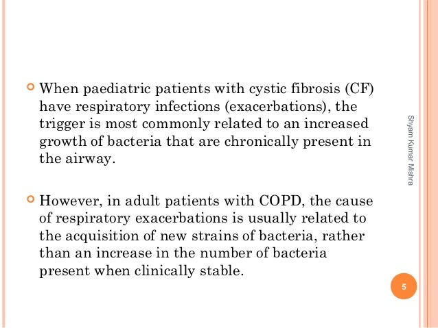  When paediatric patients with cystic fibrosis (CF) have respiratory infections (exacerbations), the trigger is most comm...