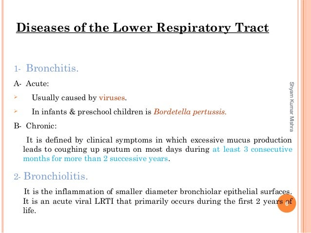 1- Bronchitis. A- Acute:  Usually caused by viruses.  In infants & preschool children is Bordetella pertussis. B- Chroni...