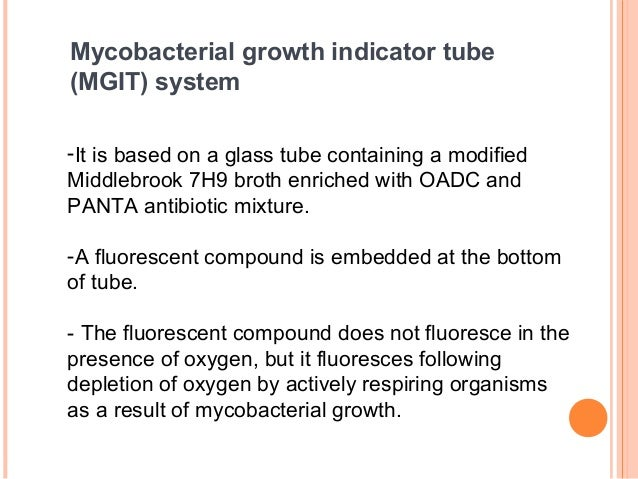 -It is based on a glass tube containing a modified Middlebrook 7H9 broth enriched with OADC and PANTA antibiotic mixture. ...