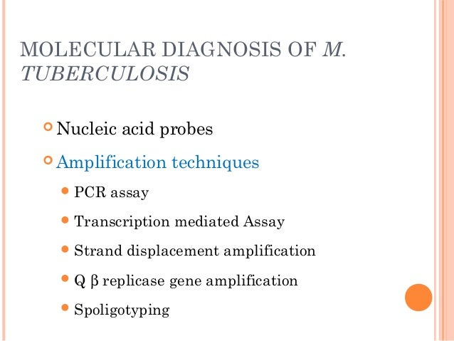 MOLECULAR DIAGNOSIS OF M. TUBERCULOSIS  Nucleic acid probes  Amplification techniques PCR assay Transcription mediated...