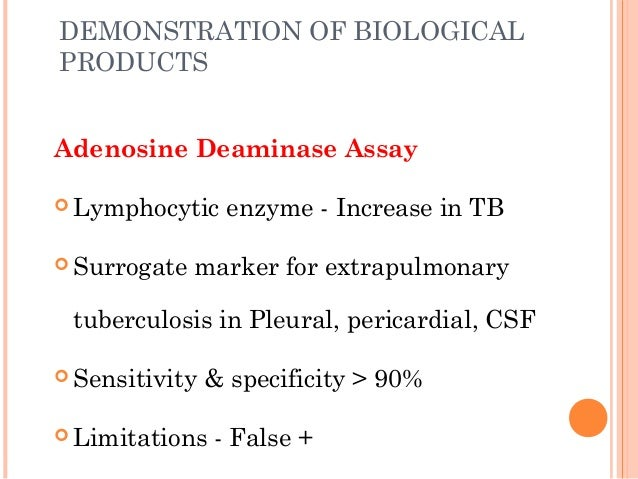 DEMONSTRATION OF BIOLOGICAL PRODUCTS Adenosine Deaminase Assay  Lymphocytic enzyme - Increase in TB  Surrogate marker fo...