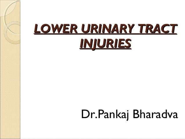LOWER URINARY TRACTLOWER URINARY TRACT INJURIESINJURIES Dr.Pankaj Bharadva