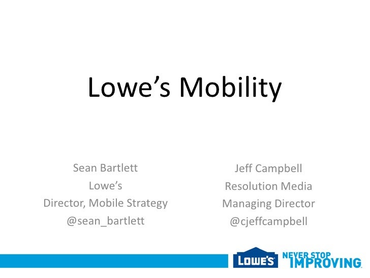 Lowe's Mobility      Sean Bartlett           Jeff Campbell          Lowe's            Resolution MediaDirector, Mobile Str...
