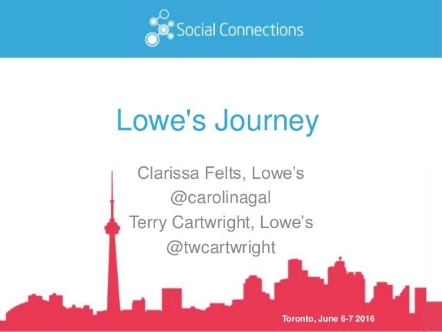 Toronto, June 6-7 2016 Lowe's Journey Clarissa Felts, Lowe's @carolinagal Terry Cartwright, Lowe's @twcartwright