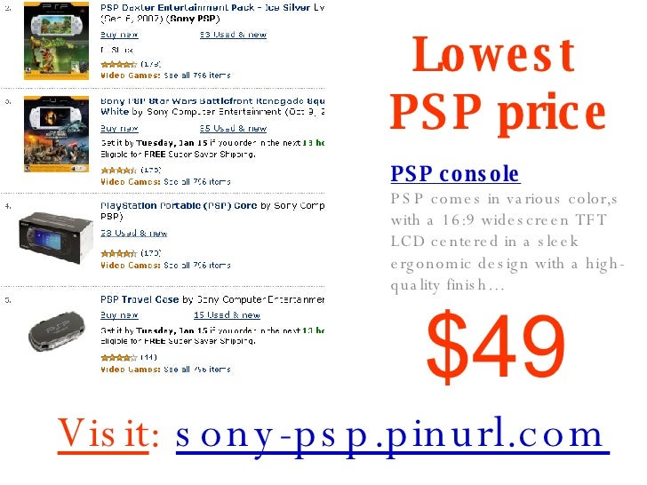 Lowest  PSP price PSP console PSP comes in various color,s with a 16:9 widescreen TFT LCD centered in a sleek ergonomic de...