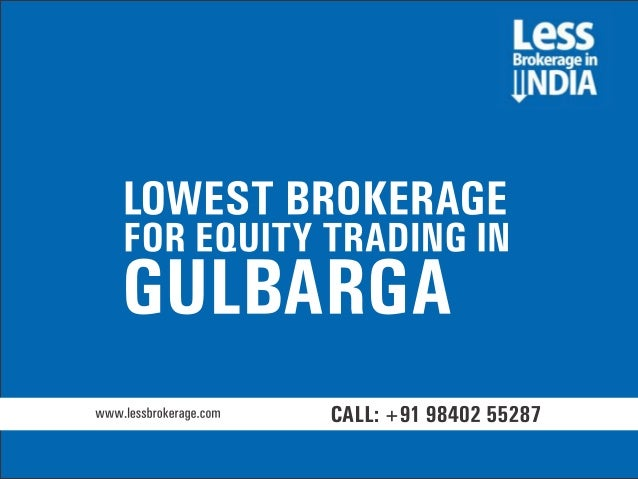 Lowest brokerage for equity trading in Gulbarga