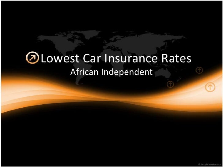 Lowest Car Insurance Rates<br />African Independent<br />
