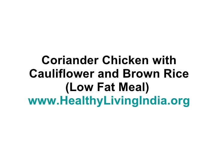 Coriander Chicken with Cauliflower and Brown Rice (Low Fat Meal)  www.HealthyLivingIndia.org