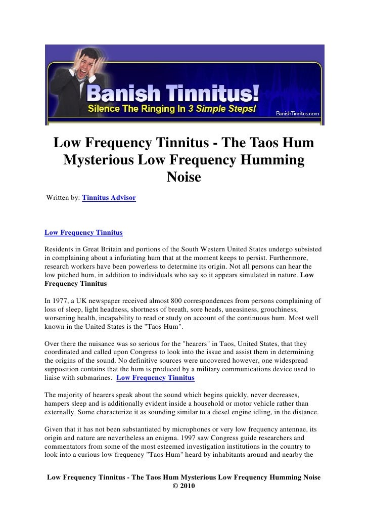Low Frequency Tinnitus - The Taos Hum     Mysterious Low Frequency Humming                   Noise Written by: Tinnitus Ad...