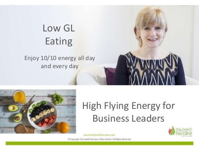 High Flying Energy for Business Leaders Low GL Eating Enjoy 10/10 energy all day and every day