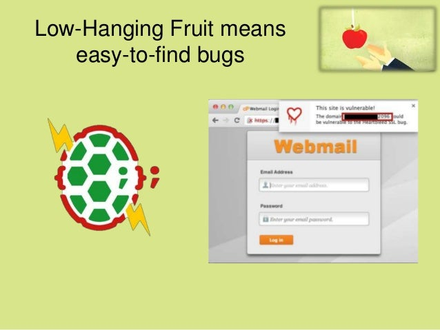 Low-Hanging Fruit means easy-to-find bugs