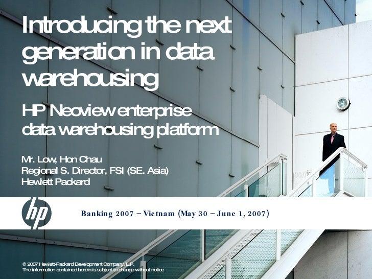 Introducing the next generation in data w arehousing HP Neoviewenterprise data warehousing platform M Low Hon Chau  r.    ...