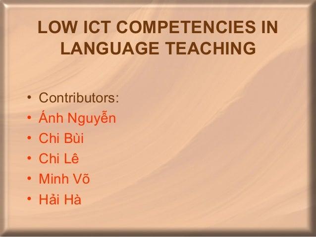 LOW ICT COMPETENCIES IN      LANGUAGE TEACHING•   Contributors:•   Ánh Nguyễn•   Chi Bùi•   Chi Lê•   Minh Võ•   Hải Hà