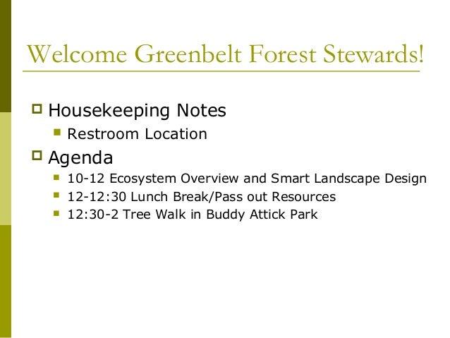 Welcome Greenbelt Forest Stewards!   Housekeeping Notes       Restroom Location   Agenda       10-12 Ecosystem Overvie...