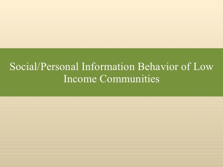 Social/Personal Information Behavior of Low Income Communities