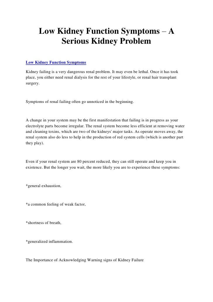 Low Kidney Function Symptoms – A             Serious Kidney ProblemLow Kidney Function SymptomsKidney failing is a very da...