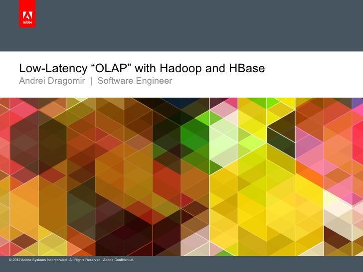 "Low-Latency ""OLAP"" with Hadoop and HBase      Andrei Dragomir 